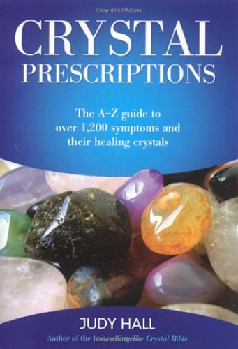 Crystal Prescriptions: The A-Z guide to over 1,200 symptoms and their healing crystals / Judy Hall