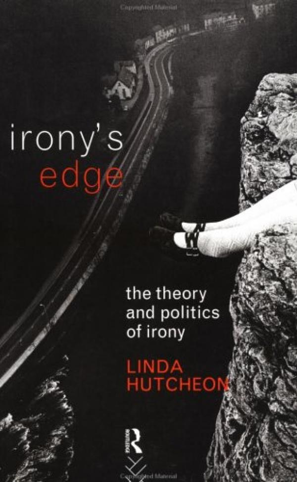Irony's Edge - The Theory and Politics of Irony / Linda Hutcheon