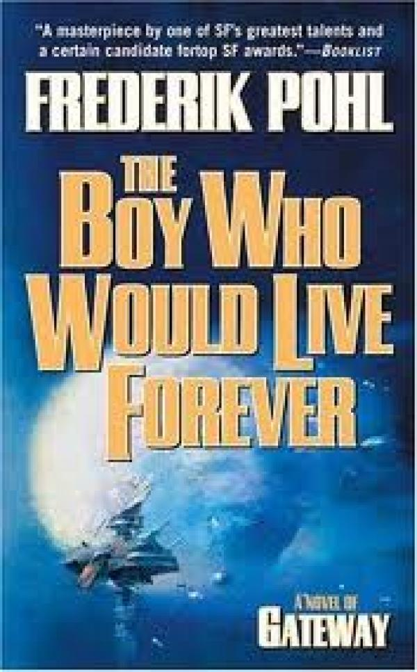 The Boy Who Would Live Forever / Frederik Pohl