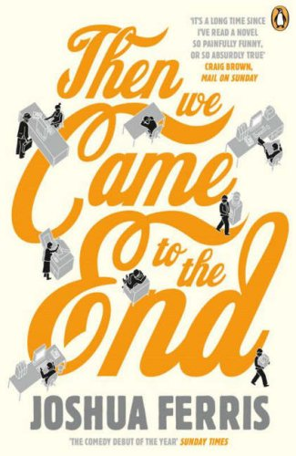 Then We Came to the End: A Novel / Joshua Ferris