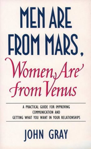 "Men Are from Mars, Women Are from Venus: A Practical Guide for Improving Communication and Getting What You Want in Your Relationships <g:plusone href=""http://www.books-by-isbn.com/0-7225/072252840X-Men-Are-from-Mars-Women-Are-from-Venus-A-Practical- / John Gray"
