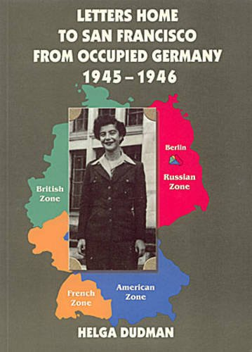 "Letters Home to San Francisco from Occupied Germany, 1945-1946 <g:plusone href=""http://www.books-by-isbn.com/965-220/9652207209-Letters-Home-to-San-Francisco-from-Occupied-Germany-1945-1946-965-220-720-9.html"" count=""false""></g:plusone> / Helga Dudman"