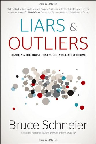 "Liars and Outliers: Enabling the Trust that Society Needs to Thrive <g:plusone href=""http://www.books-by-isbn.com/1-118/1118143302-Liars-and-Outliers-Enabling-the-Trust-that-Society-Needs-to-Thrive-1-118-14330-2.html"" count=""false""></g:plusone> / Bruce Schneier"