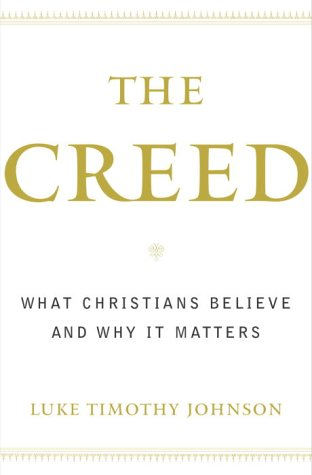 "The Creed: What Christians Believe and Why it Matters <g:plusone href=""http://www.books-by-isbn.com/0-385/0385502478-The-Creed-What-Christians-Believe-and-Why-it-Matters-0-385-50247-8.html"" count=""false""></g:plusone> / Luke Timothy Johnson"