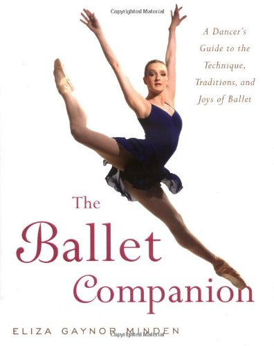 "The Ballet Companion: A Dancer's Guide to the Technique, Traditions, and Joys of Ballet <g:plusone href=""http://www.books-by-isbn.com/0-7432/074326407X-The-Ballet-Companion-A-Dancer-s-Guide-to-the-Technique-Traditions-and-Joys-of-Ballet-0-7432-6407-X /"