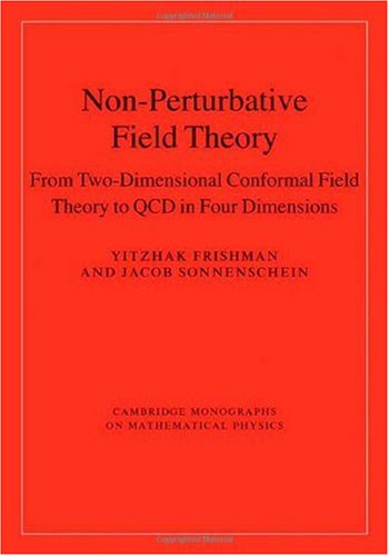 "Non-Perturbative Field Theory: From Two Dimensional Conformal Field Theory to QCD in Four Dimensions (Cambridge Monographs on Mathematical Physics) <g:plusone href=""http://www.books-by-isbn.com/0-521/0521662656-Non-Perturbative-Field-Theory-From-Two- /"
