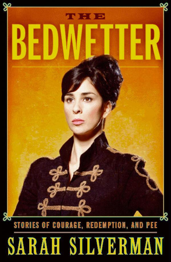 The Bedwetter  -  Stories of Courage, Redemption, and Pee  - Sarah Silverman