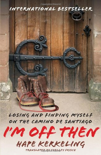 "I'm Off Then: Losing and Finding Myself on the Camino de Santiago <g:plusone href=""http://www.books-by-isbn.com/1-4165/1416553878-I-m-Off-Then-My-Journey-Along-the-Camino-de-Santiago-1-4165-5387-8.html"" count=""false""></g:plusone> / Hape Kerkeling"