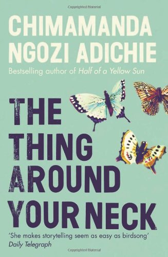"The Thing Around Your Neck <g:plusone href=""http://www.books-by-isbn.com/0-00/0007306210-Thing-Around-Your-Neck-The-Chimamanda-Ngozi-Adichie-0-00-730621-0.html"" count=""false""></g:plusone> / Chimamanda Ngozi Adichie"