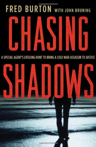 "Chasing Shadows: A Special Agent's Lifelong Hunt to Bring A Cold War Assassin to Justice <g:plusone href=""http://www.books-by-isbn.com/0-230/0230620558-Chasing-Shadows-A-Special-Agent-s-Lifelong-Hunt-to-Bring-a-Cold-War-Assassin-to-Justice-0-230-6205 / Fred Burton"