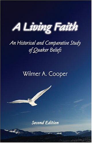 "A Living Faith: An Historical and Comparative Study of Quaker Beliefs <g:plusone href=""http://www.books-by-isbn.com/0-944350/0944350534-A-Living-Faith-An-Historical-and-Comparative-Study-of-Quaker-Beliefs-0-944350-53-4.html"" count=""false""></g:plusone / Wilmer A Cooper"