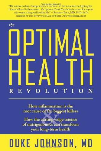 "The Optimal Health Revolution: How Inflammation Is the Root Cause of the Biggest Killers and How the Cutting-edge Sceince of Nutrigenomics Can Transform Your Long-term Health <g:plusone href=""http://www.books-by-isbn.com/1-933771/1933771828-The-Optim /"