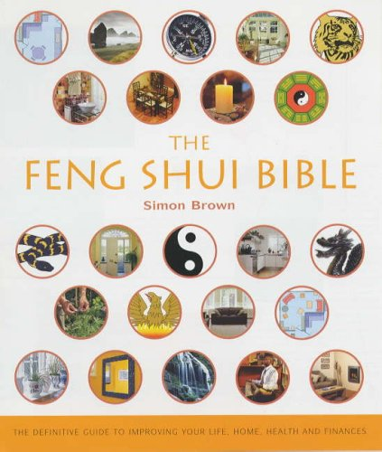 "The Feng Shui Bible: The Definitive Guide to Improving Your Life, Home, Health and Finances <g:plusone href=""http://www.books-by-isbn.com/1-84181/184181251X-The-Feng-Shui-Bible-The-Definitive-Guide-to-Improving-Your-Life-Home-Health-and-Finances-1-84 / Simon Brown"