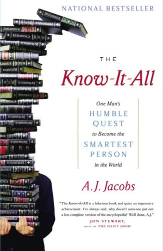 "The Know-It-All: One Man's Humble Quest to Become the Smartest Person in the World <g:plusone href=""http://www.books-by-isbn.com/0-7432/0743250621-The-Know-It-All-One-Man-s-Humble-Quest-to-Become-the-Smartest-Person-in-the-World-0-7432-5062-1.html"" c / A. J. Jacobs"