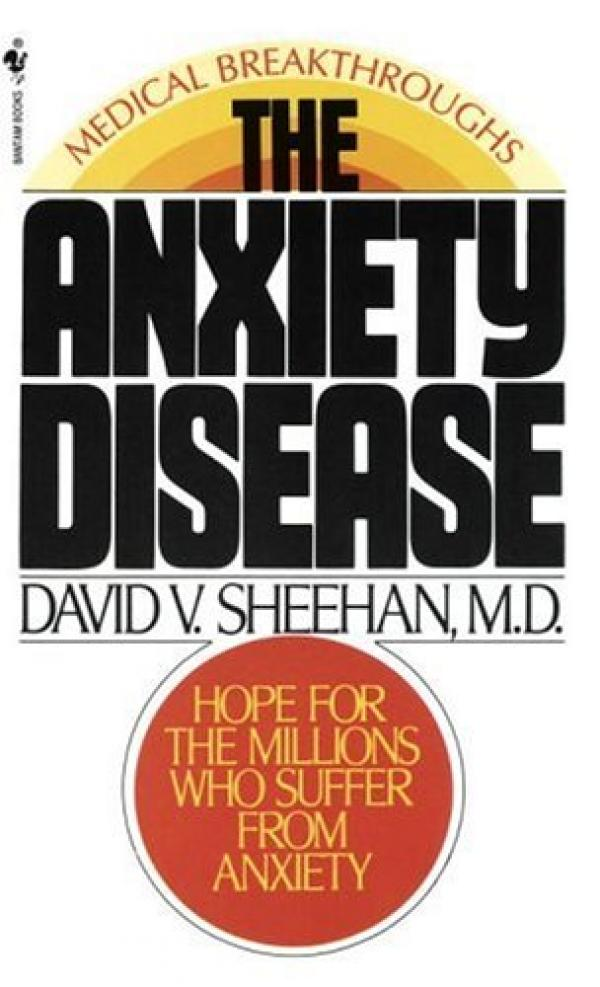 The Anxiety Disease - New Hope for the Millions Who Suffer from Anxiety / David V. Sheehan