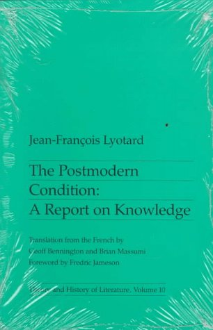 "The Postmodern Condition: A Report on Knowledge (Theory and History of Literature, Volume 10) <g:plusone href=""http://www.books-by-isbn.com/0-8166/0816611734-The-Postmodern-Condition-A-Report-on-Knowledge-Theory-and-History-of-Literature-Vol-10-0-816 / Jean-Francois Lyotard"