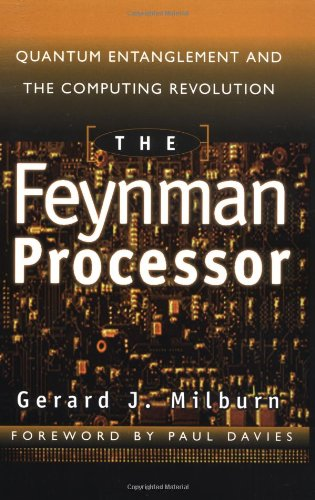 "The Feynman Processor: Quantum Entanglement and the Computing Revolution (Helix Books Series) <g:plusone href=""http://www.books-by-isbn.com/0-7382/0738201731-The-Feynman-Processor-Quantum-Entanglement-and-the-Computing-Revolution-Helix-Books-Series-0 / Gerard J. Milburn"