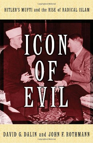 "Icon of Evil: Hitler's Mufti and the Rise of Radical Islam <g:plusone href=""http://www.books-by-isbn.com/1-4000/1400066530-Icon-of-Evil-Hitler-s-Mufti-and-the-Rise-of-Radical-Islam-1-4000-6653-0.html"" count=""false""></g:plusone> / David G. Dalin"