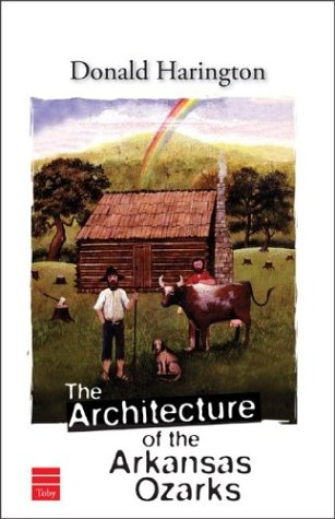 "The Architecture of the Arkansas Ozarks <g:plusone href=""http://www.books-by-isbn.com/1-59264/1592640737-The-Architecture-of-the-Arkansas-Ozarks-1-59264-073-7.html"" count=""false""></g:plusone> / Donald Harington"