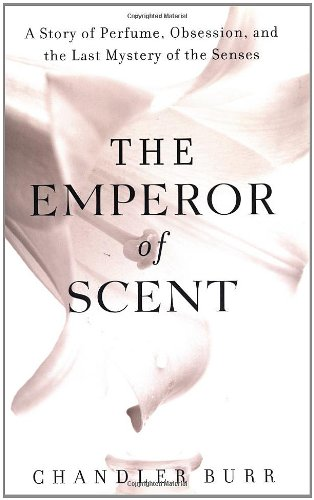 "The Emperor of Scent: A Story of Perfume, Obsession, and the Last Mystery of the Senses <g:plusone href=""http://www.books-by-isbn.com/0-375/0375507973-The-Emperor-of-Scent-A-Story-of-Perfume-Obsession-and-the-Last-Mystery-of-the-Senses-0-375-50797-3. / Chandler Burr"
