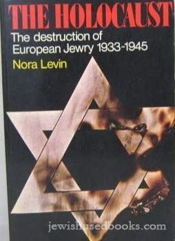 "The Holocaust: The Destruction of European Jewry 1933-1945 <g:plusone href=""http://www.books-by-isbn.com/0-8052/0805203761-The-Holocaust-The-Destruction-of-European-Jewry-1933-1945-0-8052-0376-1.html"" count=""false""></g:plusone> / Nora Levin"