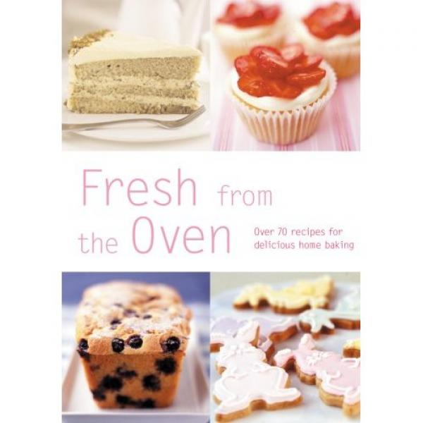 Fresh from the Oven - Over 70 Recipes for Delicious Home Baking /