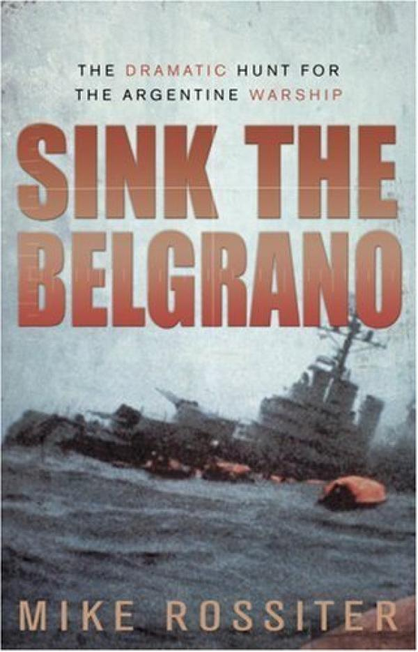 Sink the Belgrano / Mike Rossiter