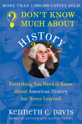 "Don't Know Much about History: Everything You Need to Know about American History But Never Learned <g:plusone href=""http://www.books-by-isbn.com/0-380/0380712520-Don-t-Know-Much-About-History-Everything-You-Need-to-Know-About-American-History-but-Ne / Kenneth C. Davis"