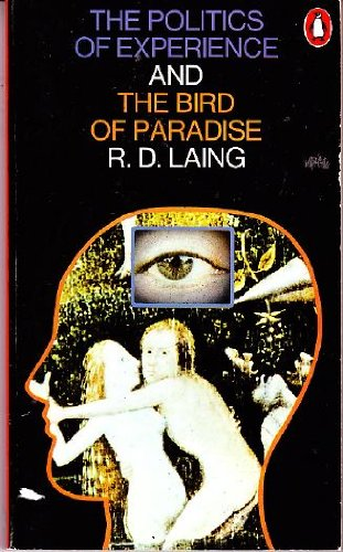 "The Politics of Experience and The Bird of Paradise <g:plusone href=""http://www.books-by-isbn.com/0-14/0140025723-Politics-of-Experience-R-D-Laing-0-14-002572-3.html"" count=""false""></g:plusone> / R.D. Laing"