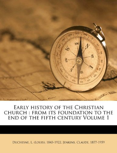 "Early history of the Christian church: from its foundation to the end of the fifth century Volume 1 <g:plusone href=""http://www.books-by-isbn.com/1-171/1171945922-Early-history-of-the-Christian-church-from-its-foundation-to-the-end-of-the-fifth-centu /"