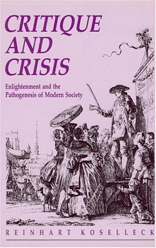 "Critique and Crisis: Enlightenment and the Pathogenesis of Modern Society (Studies in Contemporary German Social Thought) <g:plusone href=""http://www.books-by-isbn.com/0-262/0262111276-Critique-and-Crisis-Enlightenment-and-the-Pathogenesis-of-Modern- / Reinhart Koselleck"