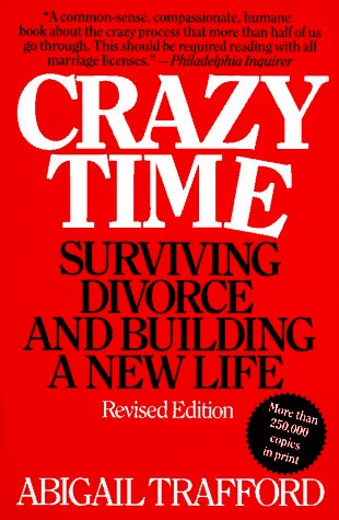 Crazy Time: Surviving Divorce and Building a New Life, Revised Edition / Abigail Trafford