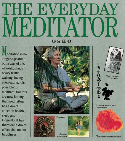 "The Everyday Meditator: A Practical Guide <g:plusone href=""http://www.books-by-isbn.com/0-8048/0804819769-The-Everyday-Meditator-A-Practical-Guide-0-8048-1976-9.html"" count=""false""></g:plusone> / Osho"