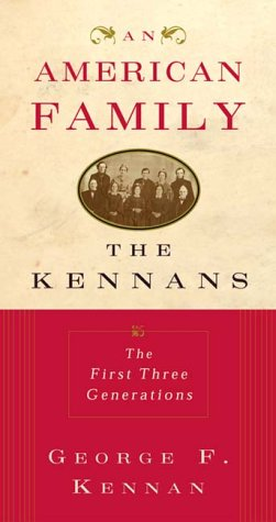 "An American Family: The Kennans: The First Three Generations <g:plusone href=""http://www.books-by-isbn.com/0-393/0393050343-An-American-Family-The-Kennans-The-First-Three-Generations-0-393-05034-3.html"" count=""false""></g:plusone> / George F. Kennan"