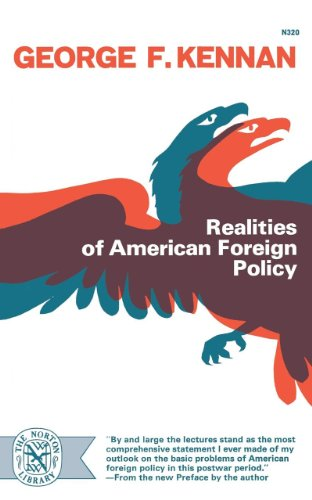 "Realities of American Foreign Policy <g:plusone href=""http://www.books-by-isbn.com/0-393/0393003205-Realities-of-American-Foreign-Policy-George-Frost-Kennan-0-393-00320-5.html"" count=""false""></g:plusone> / George F. Kennan"