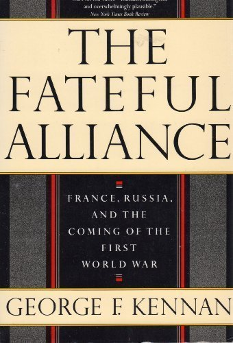 "The Fateful Alliance: France, Russia, and the Coming of the First World War <g:plusone href=""http://www.books-by-isbn.com/0-394/0394722310-The-Fateful-Alliance-France-Russia-and-the-Coming-of-the-First-World-War-0-394-72231-0.html"" count=""false""></g: / George F. Kennan"