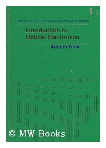 "Introduction to optical electronics (HRW series in electrical engineering, electronics, and systems) <g:plusone href=""http://www.books-by-isbn.com/0-03/0030846943-Introduction-to-optical-electronics-HRW-series-in-electrical-engineering-electronics-an / Amnon Yariv"