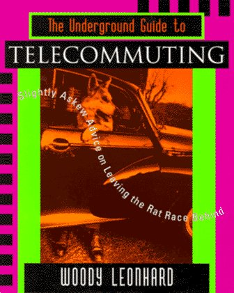 "The Underground Guide to Telecommuting: Slightly Askew Advice on Leaving the Rat Race Behind (Underground Guide Series) <g:plusone href=""http://www.books-by-isbn.com/0-201/0201483432-The-Underground-Guide-to-Telecommuting-Slightly-Askew-Advice-on-Lea / Woody Leonhard"