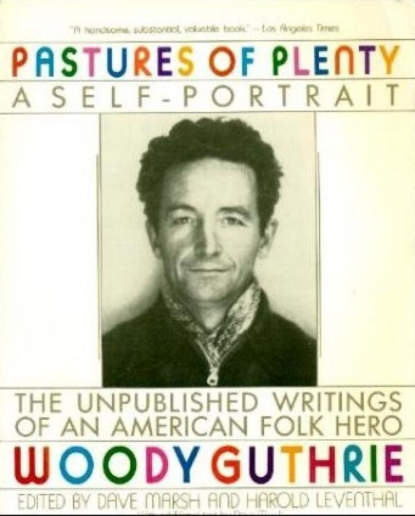 Pastures of plenty - A Self portrait - The Unpublished writing of an American folk hero / Woody Guthrie