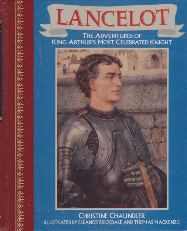 Lancelot : The Adventures of King Arthur's Most Celebrated Knight - (Children's Classics) / Christine Chaundler