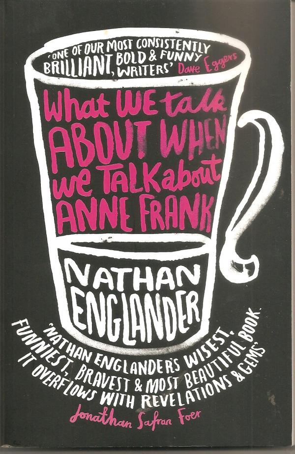 What we talk about when we talk about Anne Frank / Nathan Englander