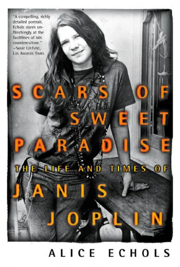 Scars of Sweet Paradise - The Life and Times of Janis Joplin - Alice Echols