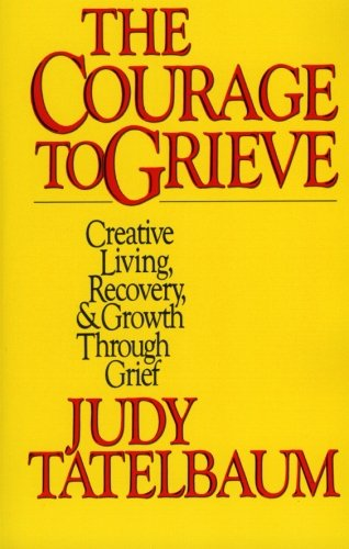 "The Courage to Grieve: The Classic Guide to Creative Living, Recovery, and Growth Through Grief <g:plusone href=""http://www.books-by-isbn.com/0-06/0060911859-Courage-to-Grieve-Judy-Tatelbaum-0-06-091185-9.html"" count=""false""></g:plusone> / Judy Tatelbaum"