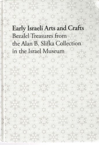 "Early Israeli Arts and Crafts: Bezalel Treasures from the Alan B. Slifka Collection in the Israel Museum <g:plusone href=""http://www.books-by-isbn.com/965-278/9652783609-Early-Israeli-Arts-and-Crafts-Bezalel-Treasures-from-the-Alan-B.-Slifka-Collecti - Chaya Benjamin"