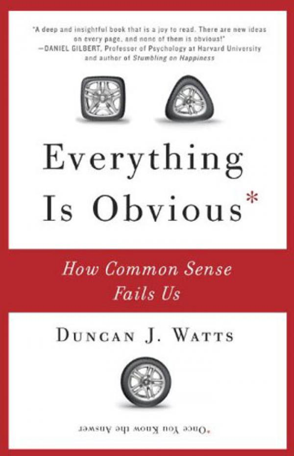 Everything Is Obvious -  Why Common Sense Is Nonsense - Duncan Watts