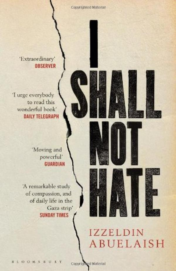 I Shall Not Hate - A Gaza Doctor's Journey on the Road to Peace and Human Dignity / Alexander Eben