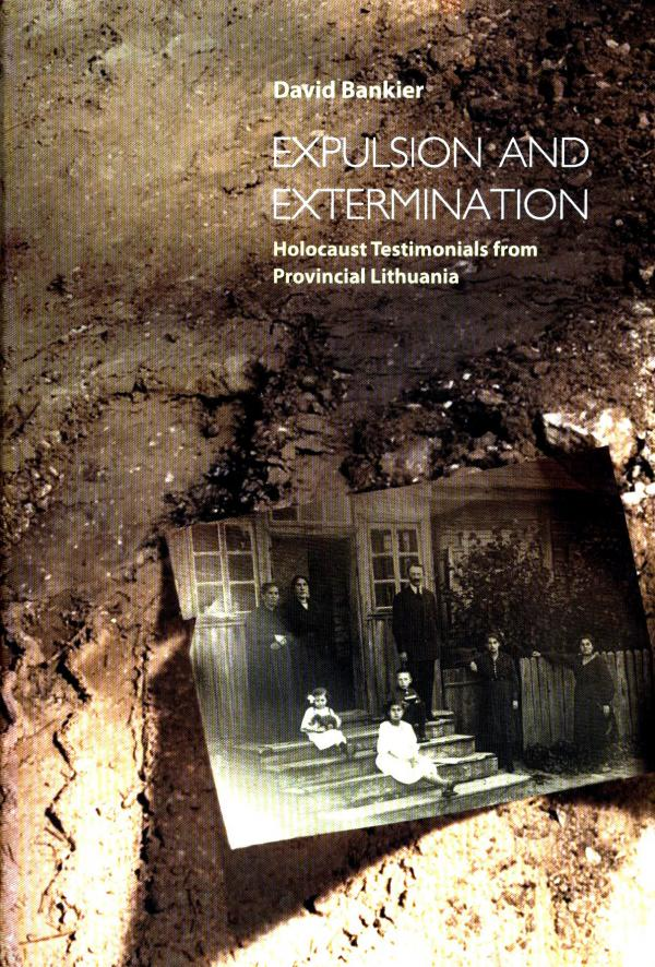 Expulsion and Extermination - Holocaust Testimonials from Provincial Lithuania - David Bankier