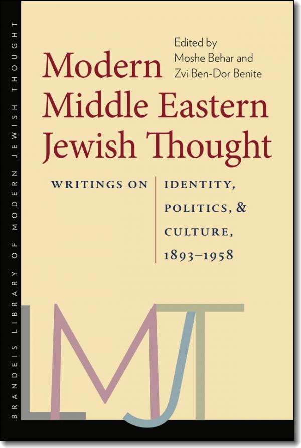 Modern Middle Eastern Jewish Thought - Writings on Identity, Politics, and Culture, 1893-1958 / Edited by Moshe Behar