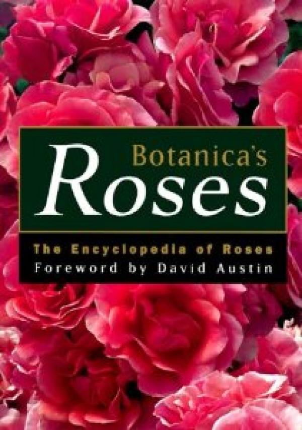 Botanica's Roses: The Encyclopedia of Roses  / Peter  Beales