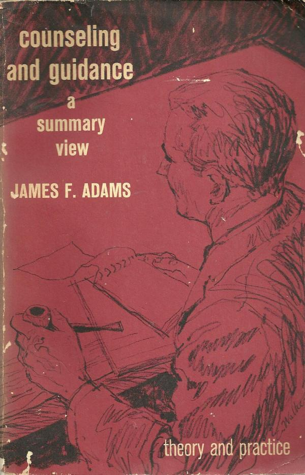 Counseling and Guidance - A Summary View - James F. Adams